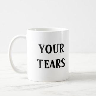 """""""Your Tears"""" Mug"""