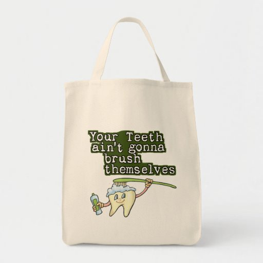 Your Teeth Aint Gonna Brush Themselves Grocery Tote Bag