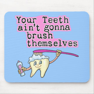Your Teeth Ain't Gonna Brush Themselves Mouse Pad