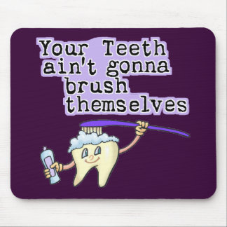 Your Teeth Aint Gonna Brush Themselves Mouse Pad