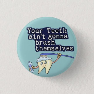 Your Teeth Aint Gonna Brush Themselves Pinback Button