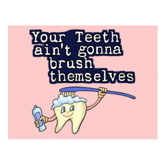 Your Teeth Aint Gonna Brush Themselves Postcards