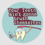 Your Teeth Aint Gonna Brush Themselves Classic Round Sticker
