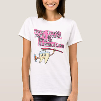 Your Teeth Aint Gonna Brush Themselves T-Shirt