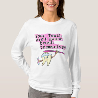 Your Teeth Ain't Gonna Brush Themselves T-Shirt