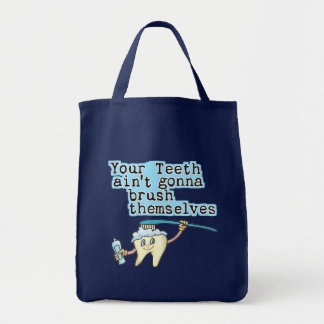 Your Teeth Aint Gonna Brush Themselves! Tote Bag
