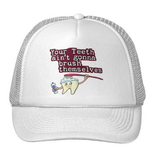 Your Teeth Aint Gonna Brush Themselves Trucker Hat