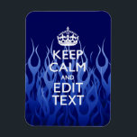 "Your Text for Keep Calm on Blue Racing Flames Magnet<br><div class=""desc"">A personalized racy blue flames Keep Calm and Carry On style saying. Humorous or whimsical try on your creative words on the two editable lines of text. Remember to use CAPITAL letters for best results. Embroidery designs are available in a wide selection of popular color options. Use the &quot;Ask this...</div>"