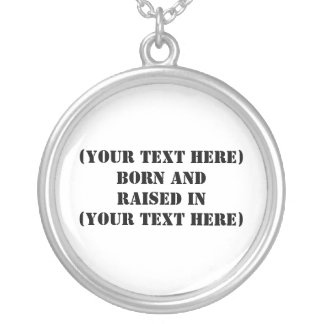 (Your Text Here) Born And Raised In Round Pendant Necklace
