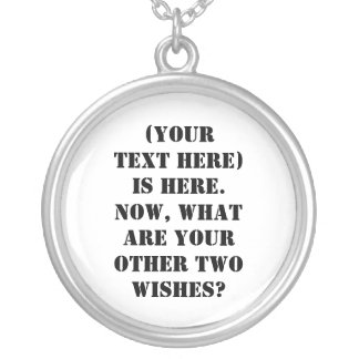 (Your Text Here) Is Here. Round Pendant Necklace