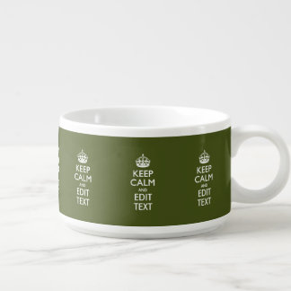 Your Text Keep Calm And on Olive Green Bowl