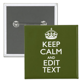 Your Text Keep Calm And on Olive Green Decor Button