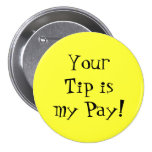 Your Tip is my Pay! 3 Inch Round Button
