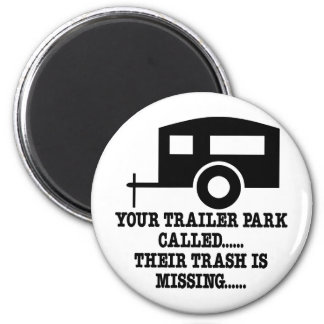 Your Trailer Park Call Their Trash Is Missing Refrigerator Magnet