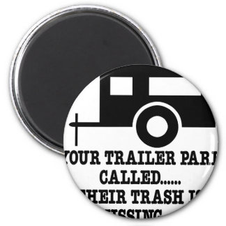Your Trailer Park Call Their Trash Is Missing Magnets