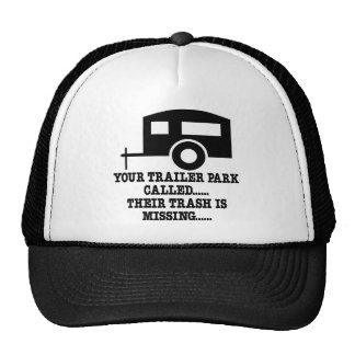 Your Trailer Park Call Their Trash Is Missing Trucker Hat