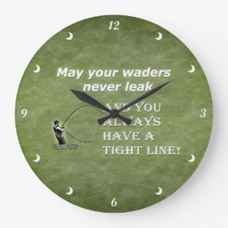 Your waders | Tight Line; Fly fishing quote Wall Clocks