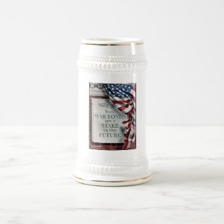 Your War Bonds Are A Stake In The Future 18 Oz Beer Stein