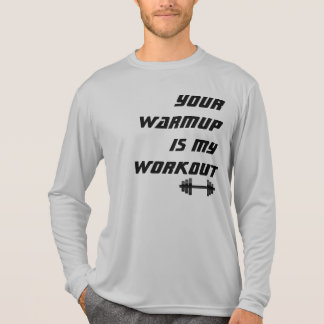 Your Warmup is my Workout Athlete Shirt