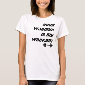 Your Warmup is my Workout, Funny Fitness T-Shirt