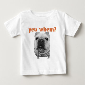 Your who? French bulldog goods Baby T-Shirt