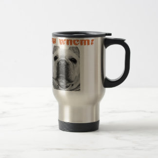 Your who? French bulldog goods 15 Oz Stainless Steel Travel Mug