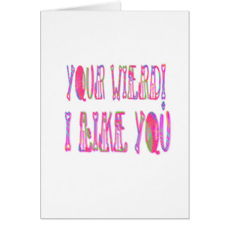 Your Wierd I Like You Card