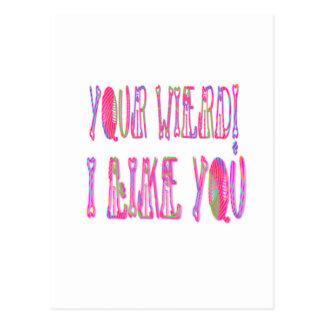 Your Wierd I Like You Postcard