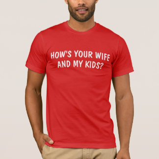 Your Wife My Kids T-Shirt