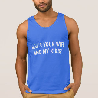 Your Wife My Kids Tank Tops