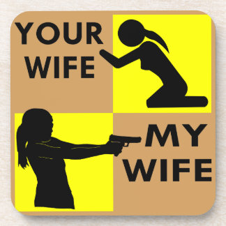 Your Wife vs My Wife Self Defense You Can Beg Or Drink Coaster