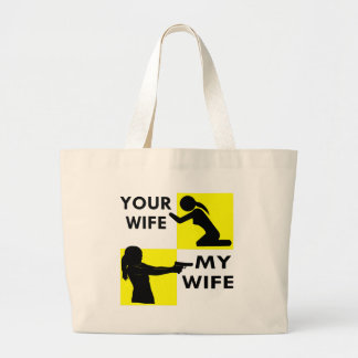 Your Wife vs My Wife Self Defense You Can Beg Or Large Tote Bag
