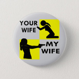 Your Wife vs My Wife Self Defense You Can Beg Or Pinback Button