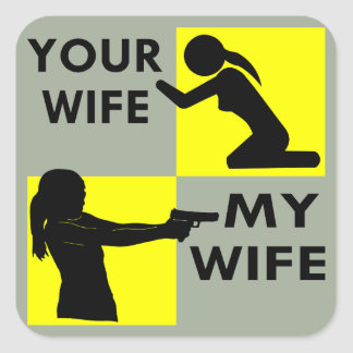 Your Wife vs My Wife Self Defense You Can Beg Or Square Sticker
