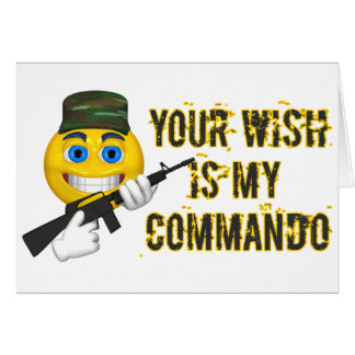 Your Wish Is My Commando Card