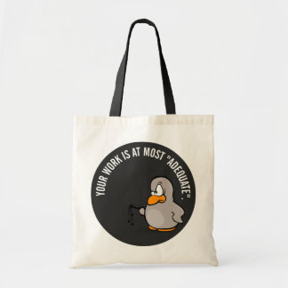 Your work is adequate at best budget tote bag