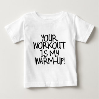 Your Workout is My Warm Up Baby T-Shirt