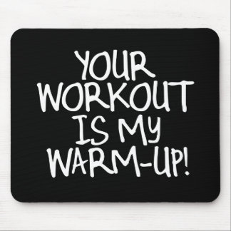 Your Workout is My Warm Up Mouse Pad