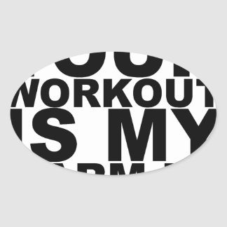 Your Workout is my Warm Up T-shirt.png Oval Sticker