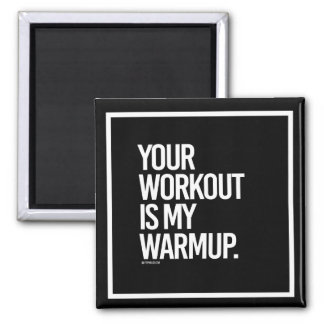 Your workout is my warmup -   - Gym Humor -.png Magnet