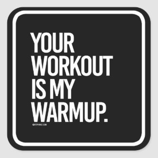 Your workout is my warmup -   - Gym Humor -.png Square Sticker