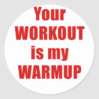 Your Workout is my Warmup Round Sticker