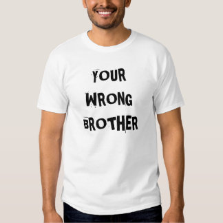 YOUR WRONG BROTHER TEE SHIRT