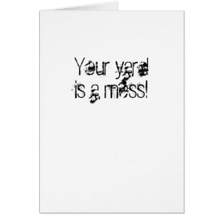Your yard is a mess! card