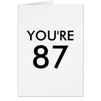 You're 87 greeting card