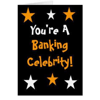 You're A Banking Celebrity! - Any Occasion Card