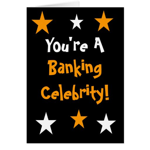 You're A Banking Celebrity! - Any Occasion Greeting Card
