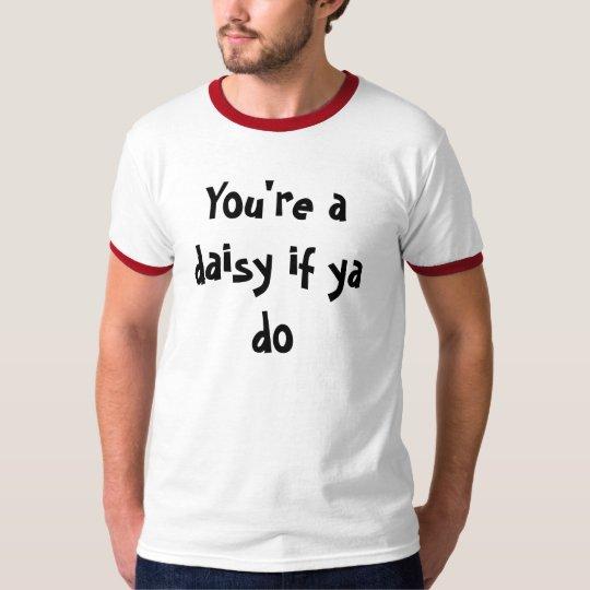 You're a daisy if ya do T-Shirt