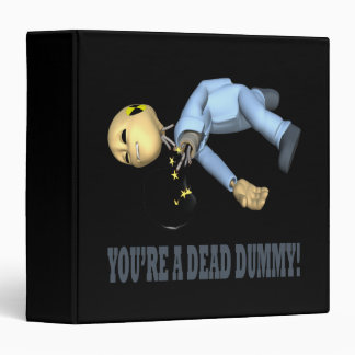 Youre A Dead Dummy Binder
