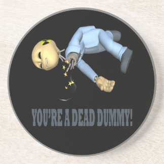 Youre A Dead Dummy Drink Coaster